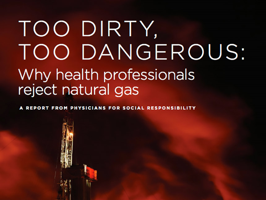 Too Dirty, Too Dangerous: Why Health Professionals Reject Natural Gas